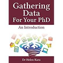 Gathering Data For Your PhD: An Introduction (PhD Knowledge Book 2)