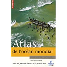 Atlas de l'Océan mondial : Pour une politique durable de la planète mer