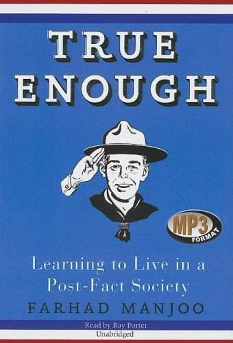 True Enough: Learning to Live in a Post-Fact Society por Farhad Manjoo