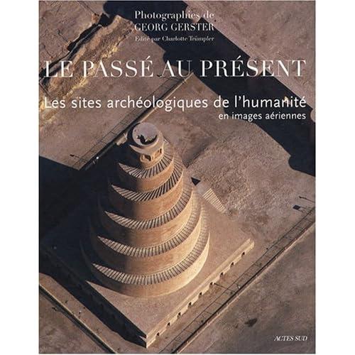 Le passé au présent : Les sites archéologiques de l'humanité en images aériennes
