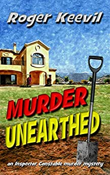 Murder Unearthed: an Inspector Constable murder mystery (The Inspector Constable Murder Mysteries Book 2) by [Keevil, Roger]