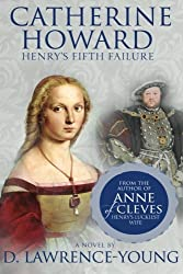 Catherine Howard: Henry's Fifth Failure
