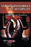 Vermögensaufbau mit Autopilot: Was Du nicht in der Schule lernst