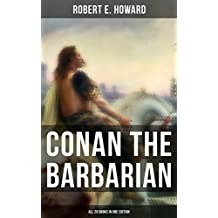 Conan The Barbarian - All 20 Books in One Edition: Pre-historic world of dark magic and savagery about the Cimmerian Barbarian, Thief, Pirate and Eventual ... Hyborian Age, Featuring a Poem and an Essay