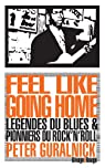 Feel like going home : Légendes du blues et pionniers du rock'n'roll par Guralnick