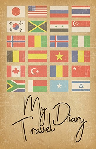 My Travel Diary: Small Travel Journal 5'' x 8'' (12.5 x 20 cm), 60 Flags Cover (Journals & Diaries for Traveler) -