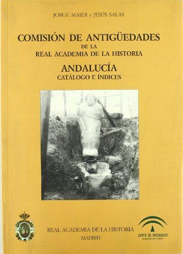Comisión de Antigüedades de la R.A.H.ª - Andalucía. Catálogo e índices. (Catálogos. IV. Documentación.) por Maier