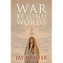 War beyond Words: Languages of Remembrance from the Great War to the Present