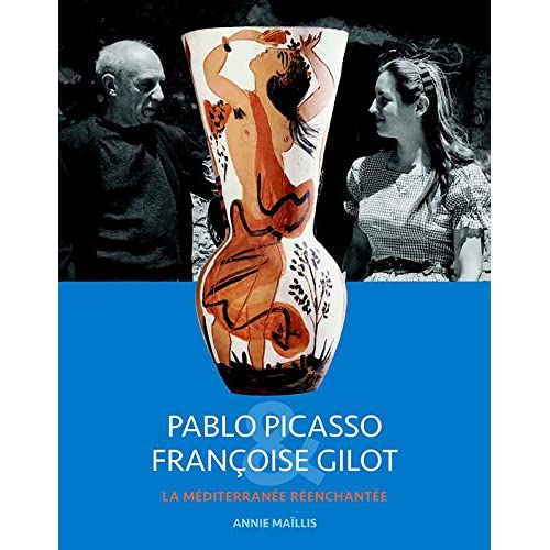 Pablo Picasso & Françoise Gilot : La Méditerranée réenchantée