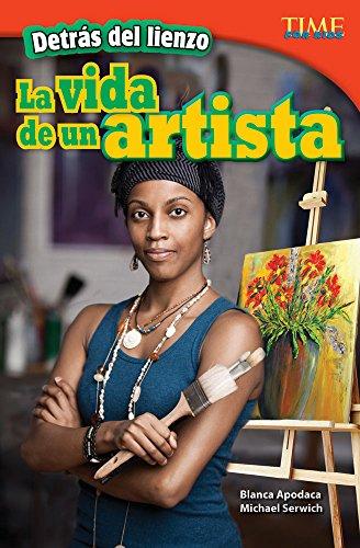 Detras de Lienzo: La Vida de Un Artista (Behind the Canvas: An Artist's Life) (Spanish Version) (Advanced) (Time for Kids)