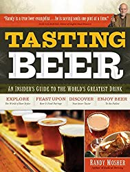 Tasting Beer: An Insider's Guide to the World's Greatest Drink by Randy Mosher (2009-02-11)