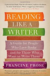 Reading Like a Writer: A Guide for People Who Love Books and for Those Who Want to Write Them by Francine Prose (2012-05-31)
