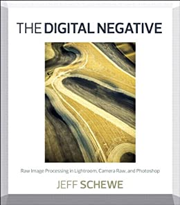 The Digital Negative: Raw Image Processing in Lightroom, Camera Raw, and Photoshop by [Schewe, Jeff]