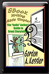 EBook Writing Made Simple: The Indie Author's Guide to Great Storytelling by Gordon A Kessler (2012-08-29)
