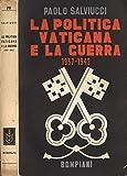 La politica vaticana e la guerra. 1937 - 1942.