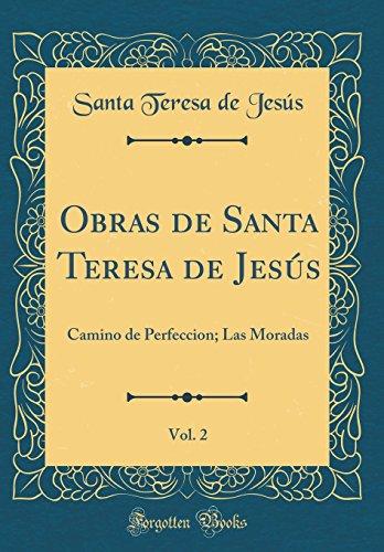 Obras de Santa Teresa de Jesús, Vol. 2: Camino de Perfeccion; Las Moradas (Classic Reprint) por Santa Teresa de Jesús