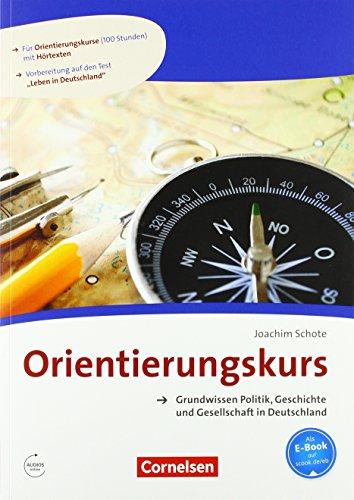 Orientierungskurs - Ausgabe 2017: A2/B1 - Grundwissen Politik, Geschichte und Gesellschaft in Deutschland: Kursheft. Mit Audios online