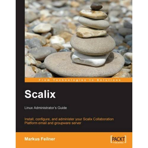 Scalix: Linux Administrator's Guide: Install, configure, and administer your Scalix Collaboration Platform email and groupware server by Markus Feilner (2008-04-28)