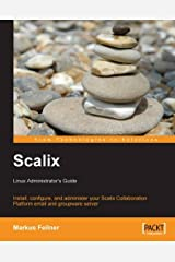 Scalix: Linux Administrator's Guide: Install, configure, and administer your Scalix Collaboration Platform email and groupware server by Markus Feilner (2008-04-28) Taschenbuch