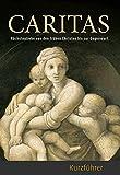 Caritas Kurzführer Nächstenliebe von den frühen Christen bis zur Gegenwart