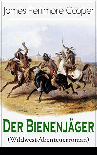 Der Bienenjäger (Wildwest-Abenteuerroman): Spannender Abenteuerroman - Klassiker der Jugendliteratur