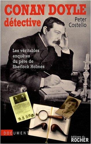 Conan Doyle détective : Les véritables enquêtes du père de Sherlock Holmes
