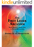 The First Lesser Arcanum: Franz Bardon's Secret Key to Divine Realization (English Edition)