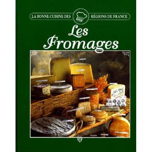 LES FROMAGES. La Bonne cuisine des régions de France