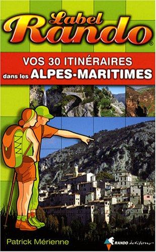 Vos 30 itinéraires dans les Alpes-Maritimes