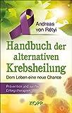 Handbuch der alternativen Krebsheilung: Dem Leben eine neue Chance - Prävention und sanfte Erfolgstherapien - Andreas von Rétyi