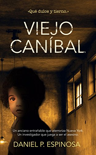 Viejo caníbal: Un asesino de niños en el corazón de Nueva York por Daniel P. Espinosa
