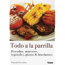Todo a la Parrilla: Pescados, Mariscos, Vegetales, Pizzas & Brochettes