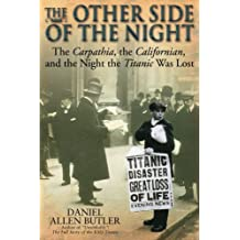 The Other Side of the Night: The Carpathia, the Californian and the Night the Titanic was Lost by Daniel Allen Butler (2011-03-29)