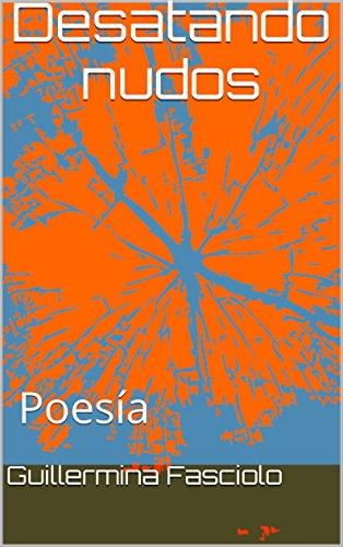 Desatando nudos: Poesía por Guillermina Fasciolo