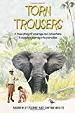 Torn Trousers: A True Story of Courage and Adventure: How A Couple Sacrificed Everything To Escape to Paradise