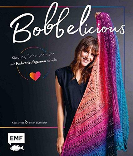 BOBBELicious - Kleidung, Tücher und mehr mit Farbverlaufsgarnen häkeln