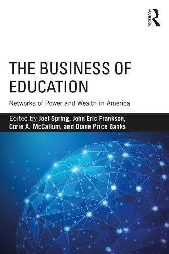the-business-of-education-networks-of-power-and-wealth-in-america
