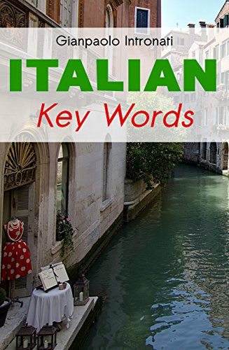 Italian Key Words: The Basic 2000 Word Vocabulary Arranged by Frequency. Learn Italian Quickly and Easily. (English Edition)