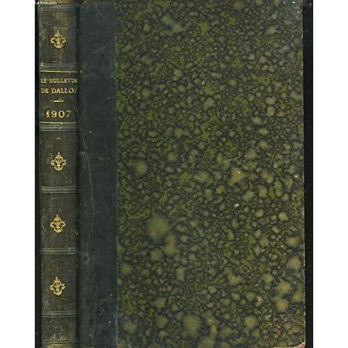 LE BULLETIN DALLOZ. PETIT RECUEIL MENSUEL DE LOIS NOUVELLES ET DE JURISPRUDENCE PRATIQUE. SUPPLEMENT AU DICTIONNAIRE DE DROIT. ANNEE 1907.