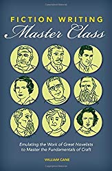 Fiction Writing Master Class: Emulating the Work of Great Novelists to Master the Fundamentals of Craft by William Cane (2015-03-18)