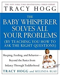 The Baby Whisperer Solves All Your Problems (by Teaching You How to Ask the Right Questions): Sleeping, Feeding, and Behavior--Beyond the Basics from Infancy Through Toddlerhood by Tracy Hogg (2005-01-04)