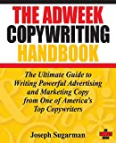 The Adweek Copywriting Handbook: The Ultimate Guide to Writing Powerful Advertising and Marketing Copy from One of America's Top Copywriters - Joseph Sugarman