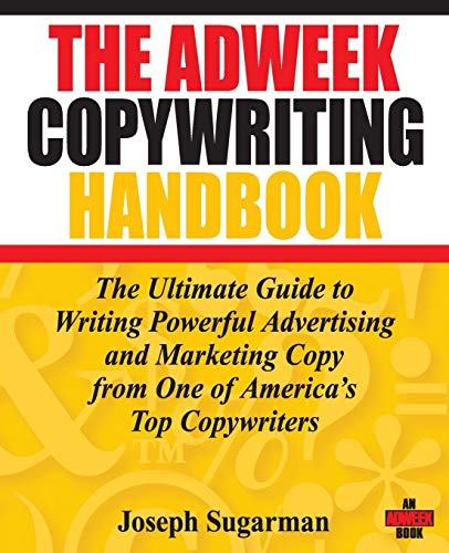 The Adweek Copywriting Handbook: The Ultimate Guide to Writing Powerful Advertising and Marketing Copy from One of America\'s Top Copywriters