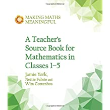 A Teacher's Source Book for Mathematics in Classes 1 to 5 (Making Maths Meaningful)