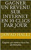 Telecharger Livres GAGNER UN REVENU SUR INTERNET EN 10 CLICS PAR JOUR Gagner un revenu tous les 20 minutes (PDF,EPUB,MOBI) gratuits en Francaise