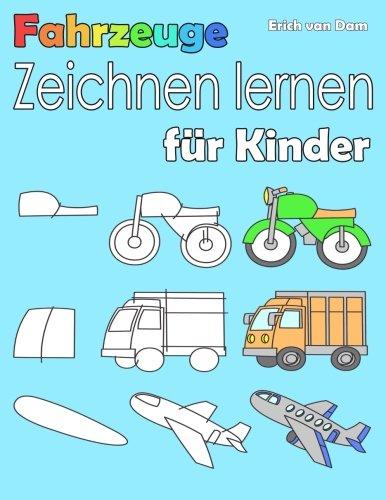 Fahrzeuge zeichnen lernen für Kinder: Schritt für Schritt lernen Kinder ganz leicht das Zeichnen...
