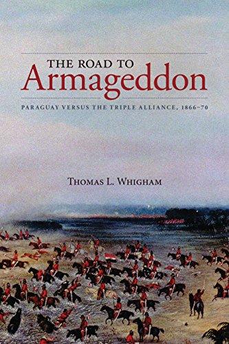 The Road to Armageddon: Paraguay Versus the Triple Alliance, 1866-70 (Latin American & Caribbean Studies) por Thomas L. Whigham