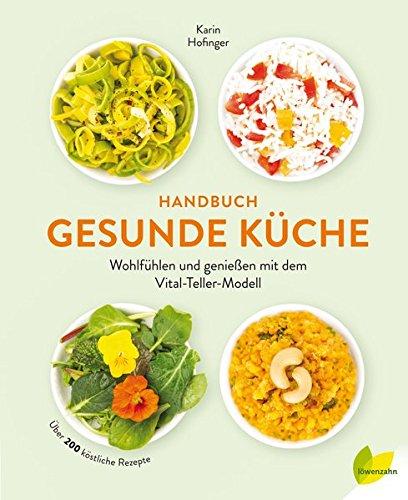 Handbuch gesunde Küche: Wohlfühlen und genießen mit dem Vital-Teller-Modell. Über 200 köstliche Rezepte -