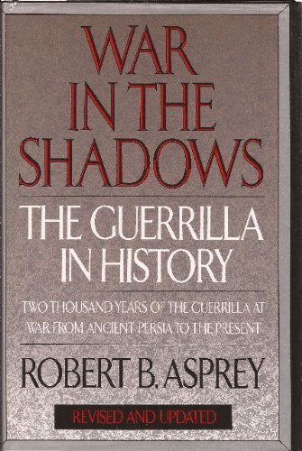 war-in-the-shadows-the-guerrilla-in-history-by-robert-b-asprey-1994-05-01