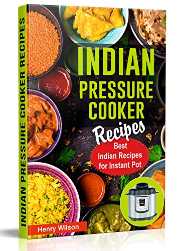 Indian Instant Pot Pressure Cooker Recipes: Healthy and Easy Indian Instant Pot Cookbook. Indian Food Cookbook. (Indian Keto Recipes and Indian Vegetarian Recipes) (English Edition)